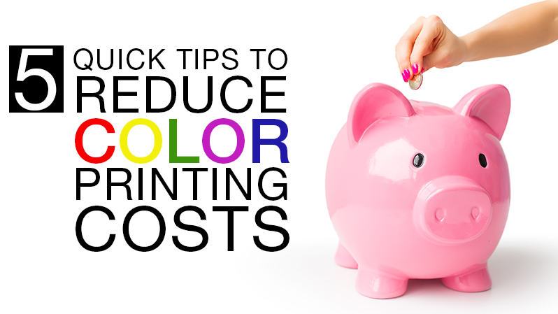 5 Quick Tips To Reduce Color Print Costs