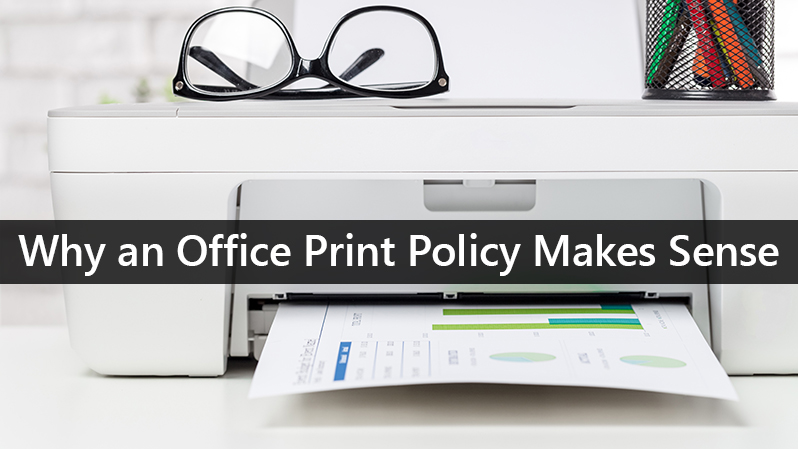 Why an Office Print Policy Makes Sense